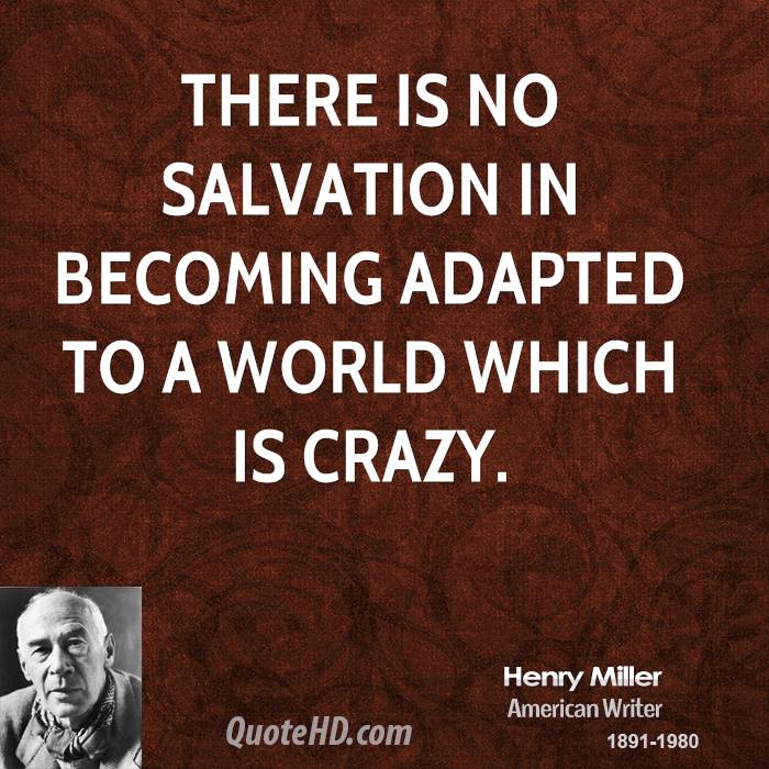 There is no salvation in becoming adapted to a world which is crazy.