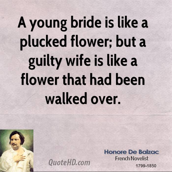 A young bride is like a plucked flower; but a guilty wife is like a flower that had been walked over.