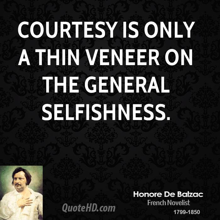 honore de balzac quotes quotehd courtesy is only a thin veneer on the general selfishness