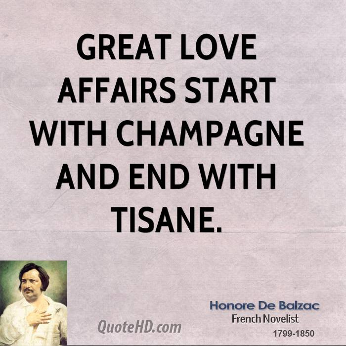 Great love affairs start with Champagne and end with tisane.