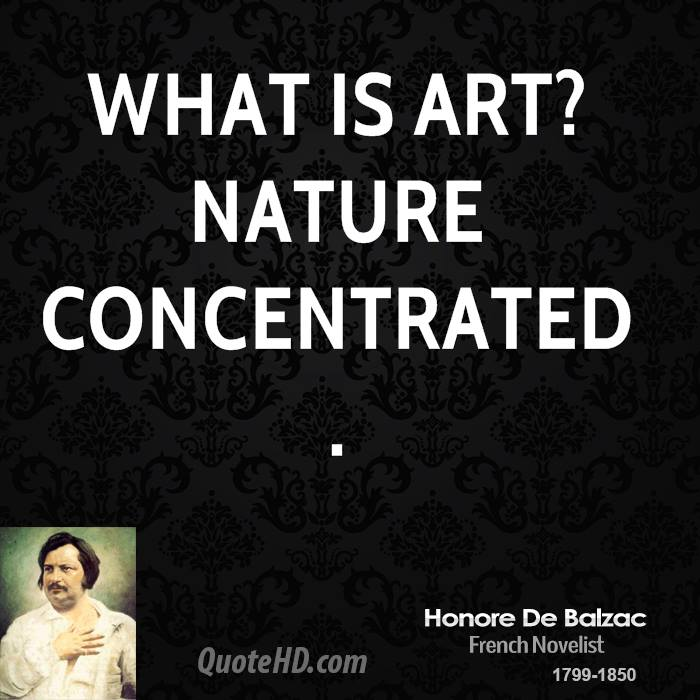 What is art? Nature concentrated.