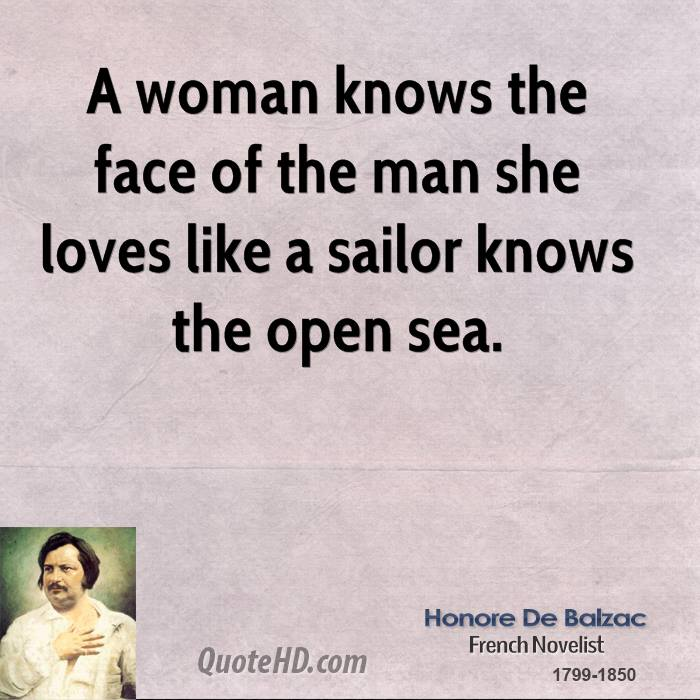 A woman knows the face of the man she loves like a sailor knows the open sea.
