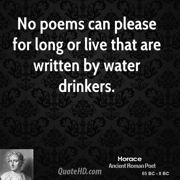 No poems can please for long or live that are written by water drinkers.