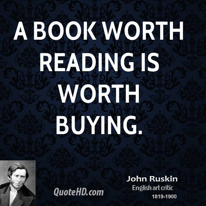 A book worth reading is worth buying.