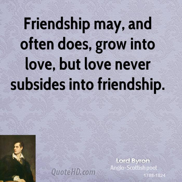 often does  grow into love  but love never subsides into friendshipQuotes About Friendship Changing Into Love