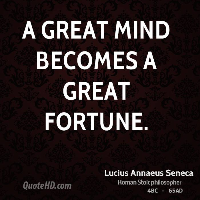 A great mind becomes a great fortune.