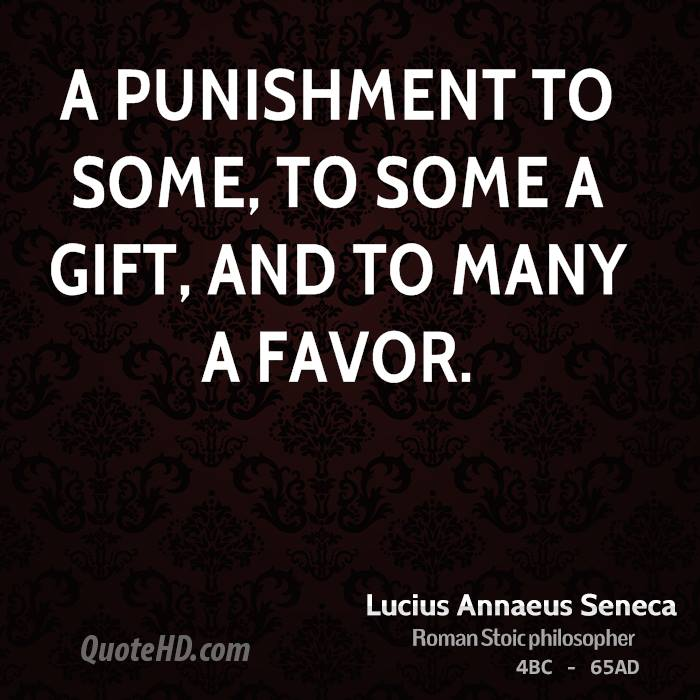 A punishment to some, to some a gift, and to many a favor.