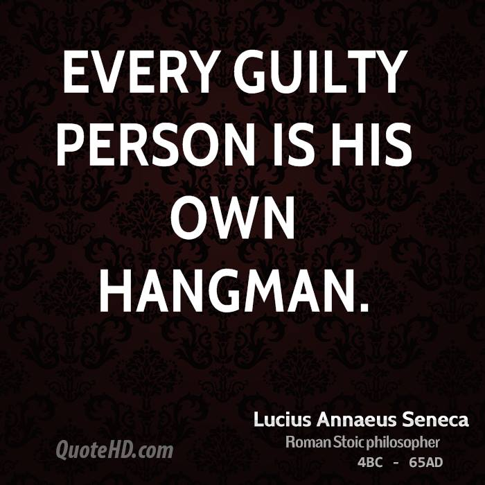 Every guilty person is his own hangman.