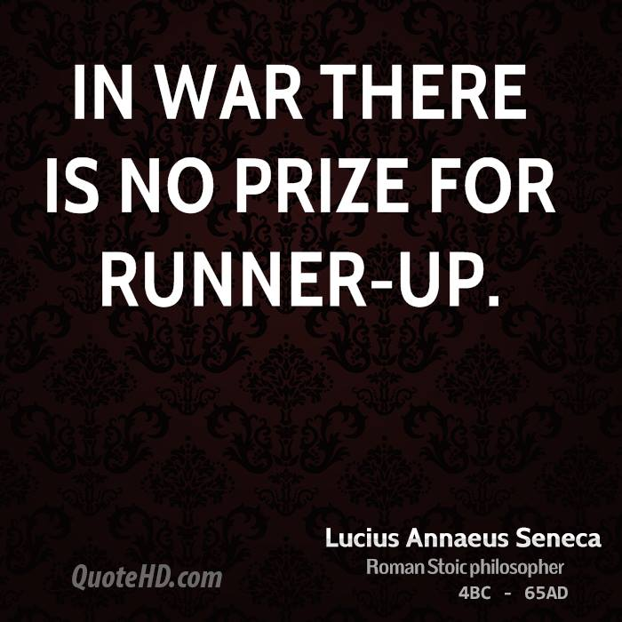 In war there is no prize for runner-up.