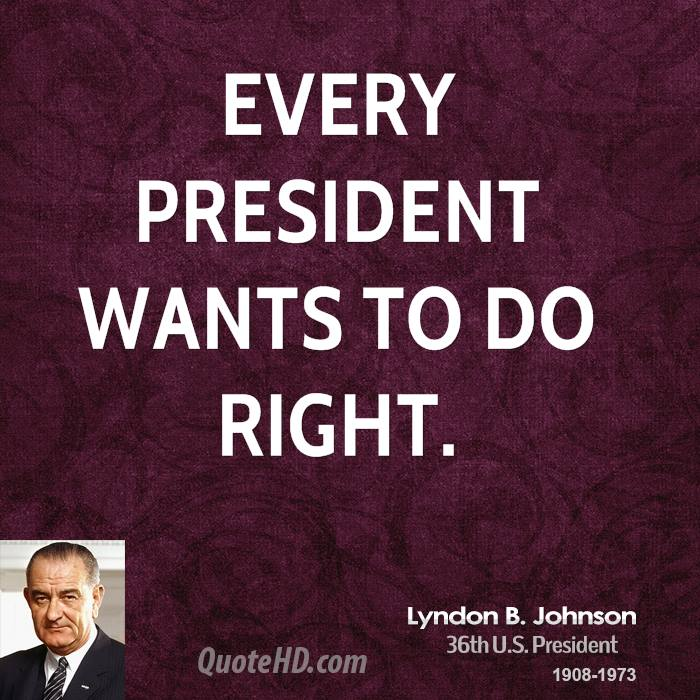 Every President wants to do right.