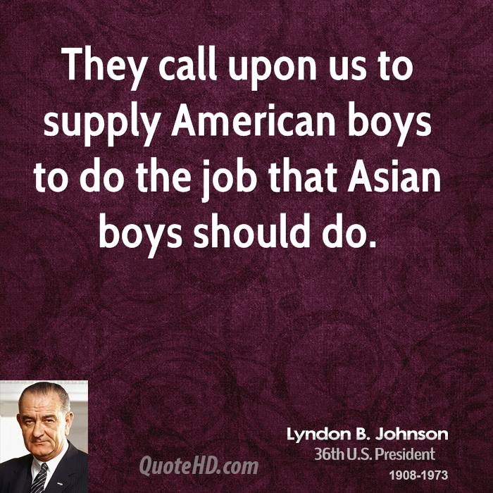 They call upon us to supply American boys to do the job that Asian boys should do.