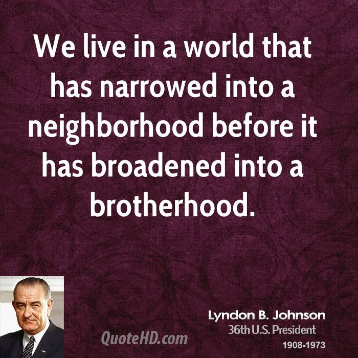 We live in a world that has narrowed into a neighborhood before it has broadened into a brotherhood.