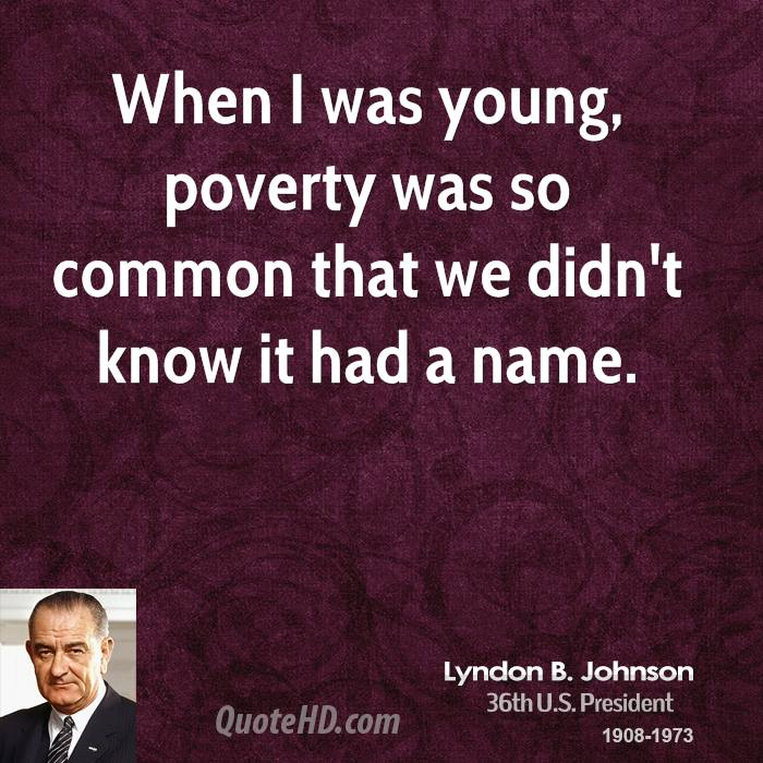 When I was young, poverty was so common that we didn't know it had a name.