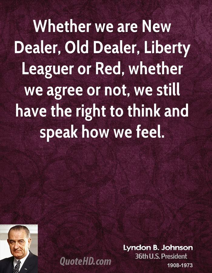 Whether we are New Dealer, Old Dealer, Liberty Leaguer or Red, whether we agree or not, we still have the right to think and speak how we feel.