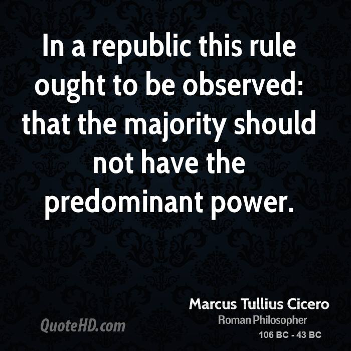 In a republic this rule ought to be observed: that the majority should not have the predominant power.