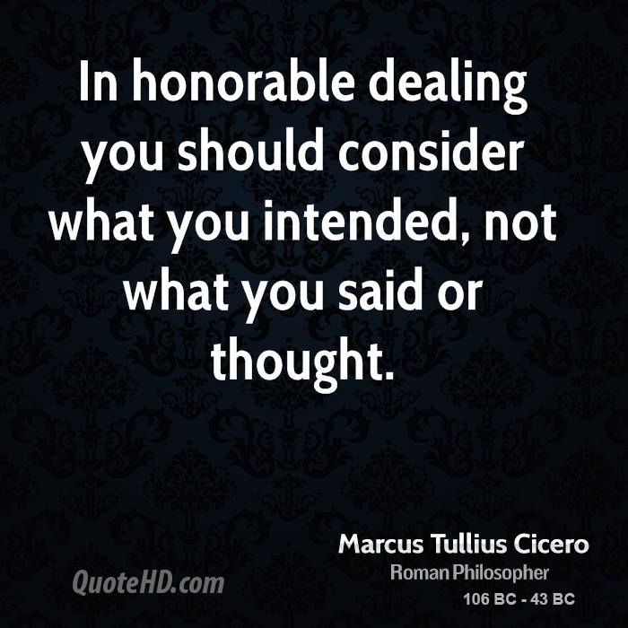 In honorable dealing you should consider what you intended, not what you said or thought.