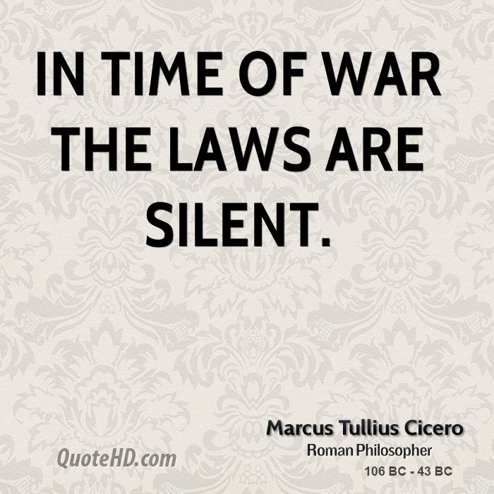 In time of war the laws are silent.