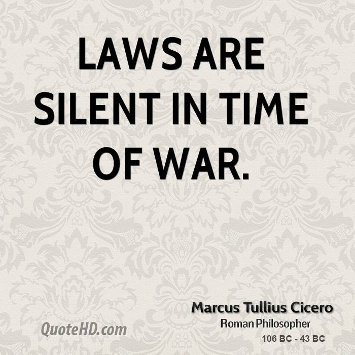 Laws are silent in time of war.