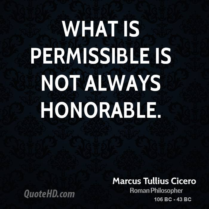 What is permissible is not always honorable.