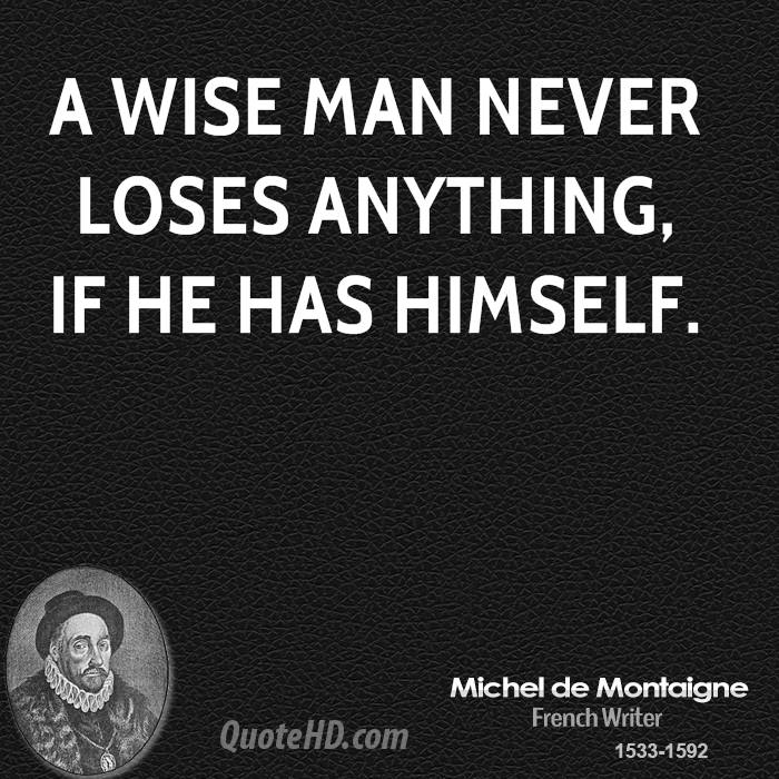 A wise man never loses anything, if he has himself.
