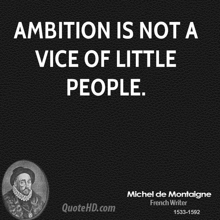 Ambition is not a vice of little people.