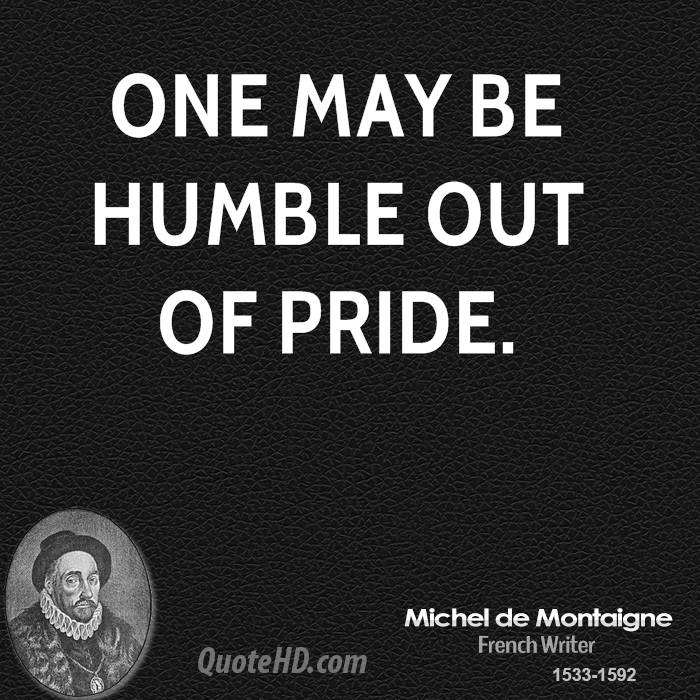 One may be humble out of pride.
