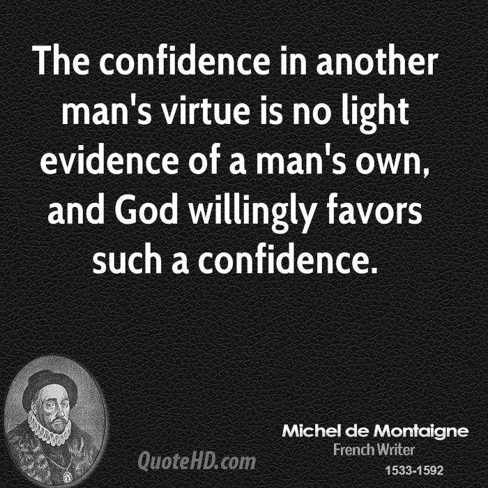 The confidence in another man's virtue is no light evidence of a man's own, and God willingly favors such a confidence.