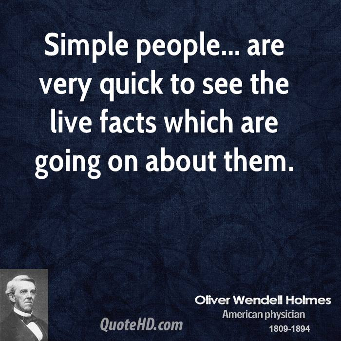 Simple people... are very quick to see the live facts which are going on about them.