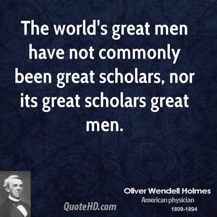 The world's great men have not commonly been great scholars, nor its great scholars great men.