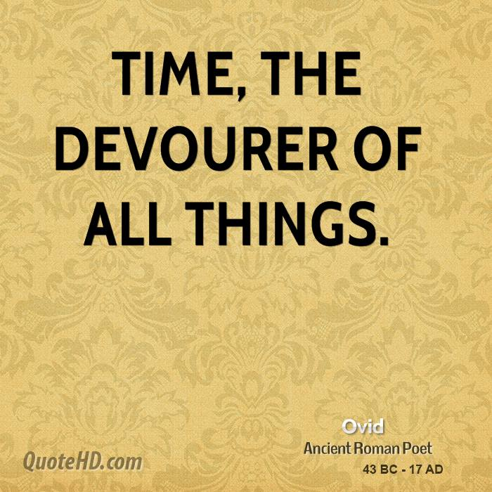 Time, the devourer of all things.