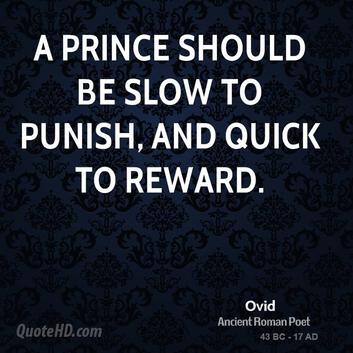 A prince should be slow to punish, and quick to reward.