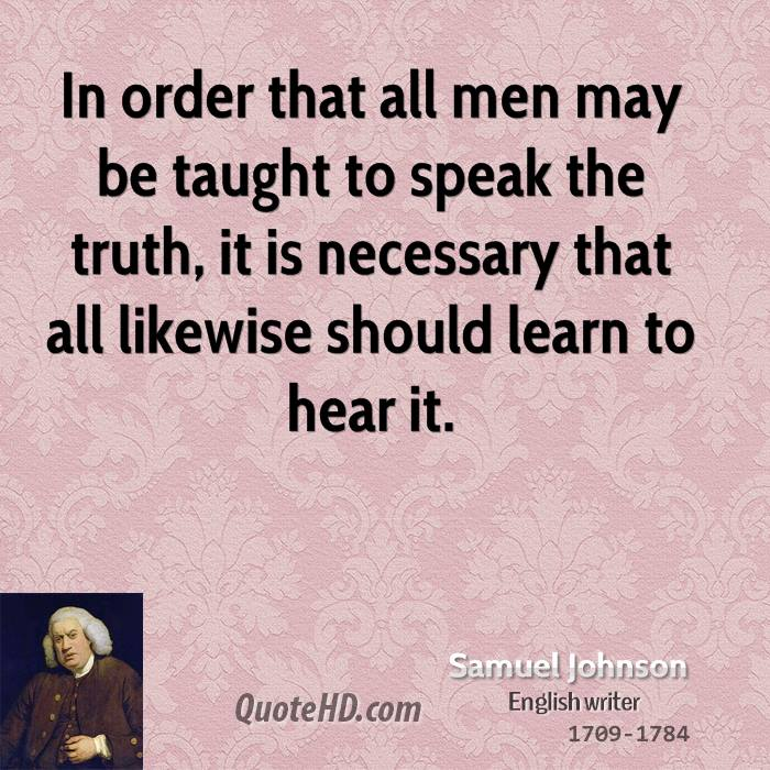 In order that all men may be taught to speak the truth, it is necessary that all likewise should learn to hear it.
