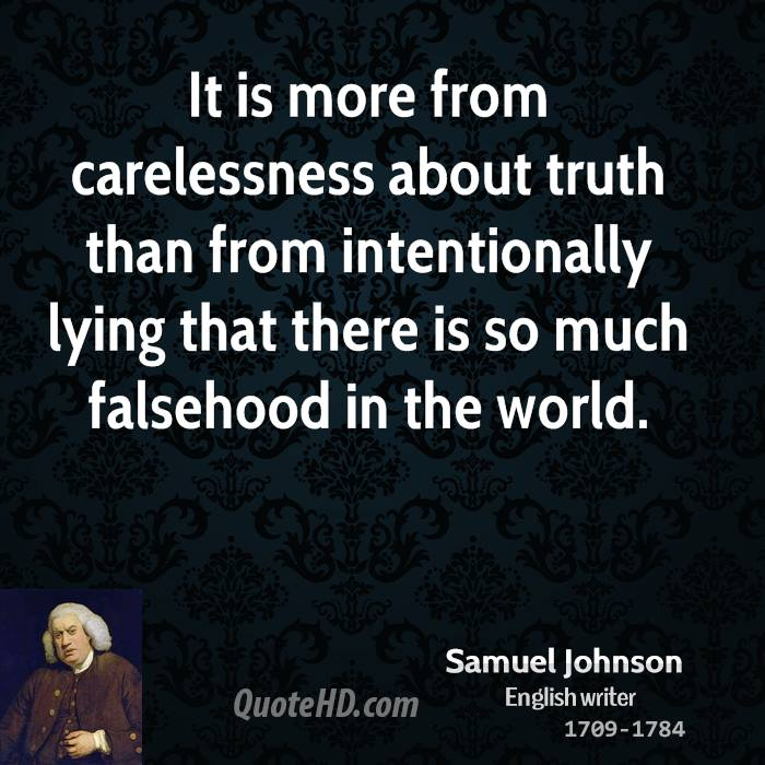 It is more from carelessness about truth than from intentionally lying that there is so much falsehood in the world.