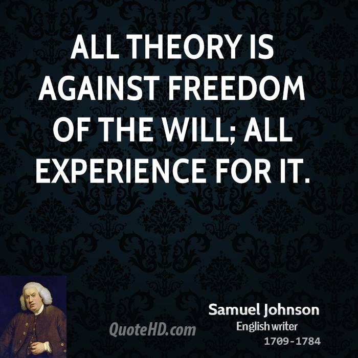 All theory is against freedom of the will; all experience for it.
