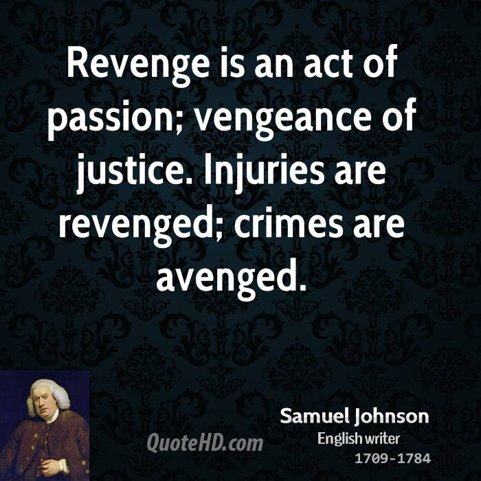 Revenge is an act of passion; vengeance of justice. Injuries are revenged; crimes are avenged.