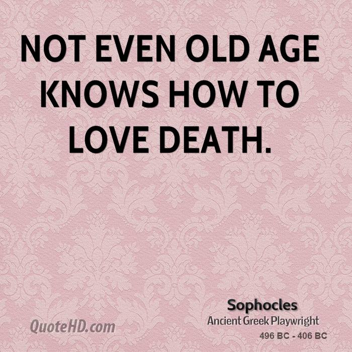 Not Even Old Age Knows How To Love Death.