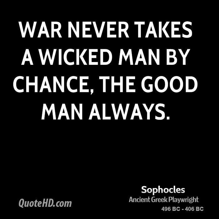 War never takes a wicked man by chance, the good man always.