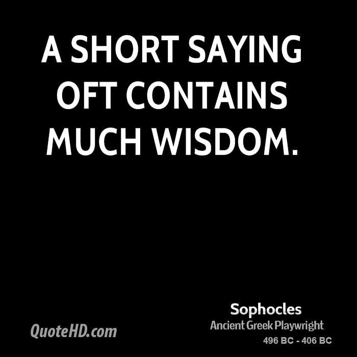 A short saying oft contains much wisdom.