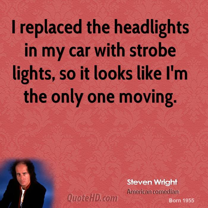 I replaced the headlights in my car with strobe lights, so it looks like I'm the only one moving.