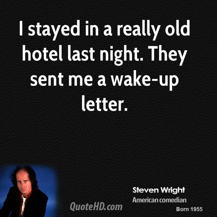 I stayed in a really old hotel last night. They sent me a wake-up letter.