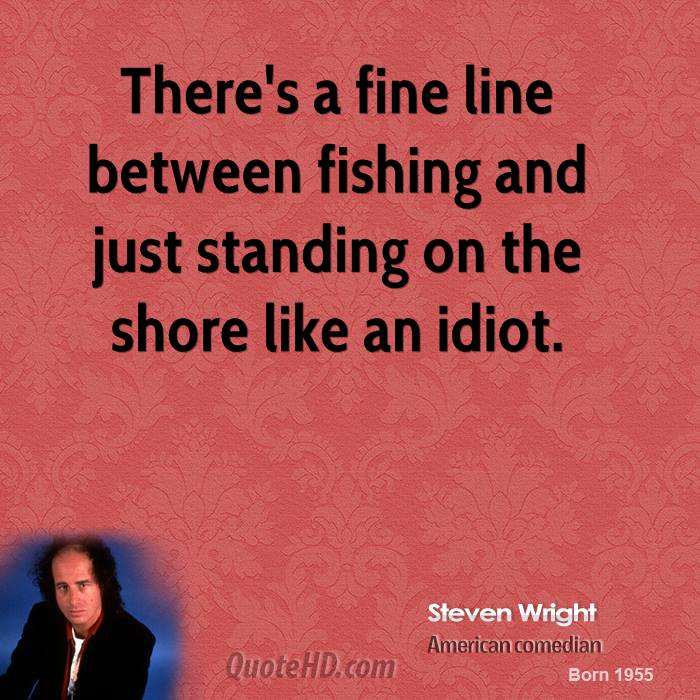 There's a fine line between fishing and just standing on the shore like an idiot.