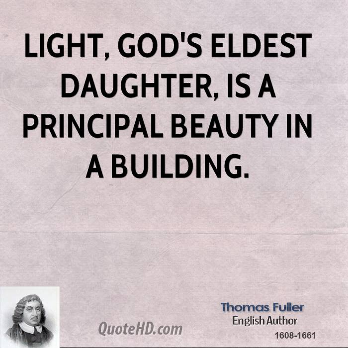 Light, God's eldest daughter, is a principal beauty in a building.