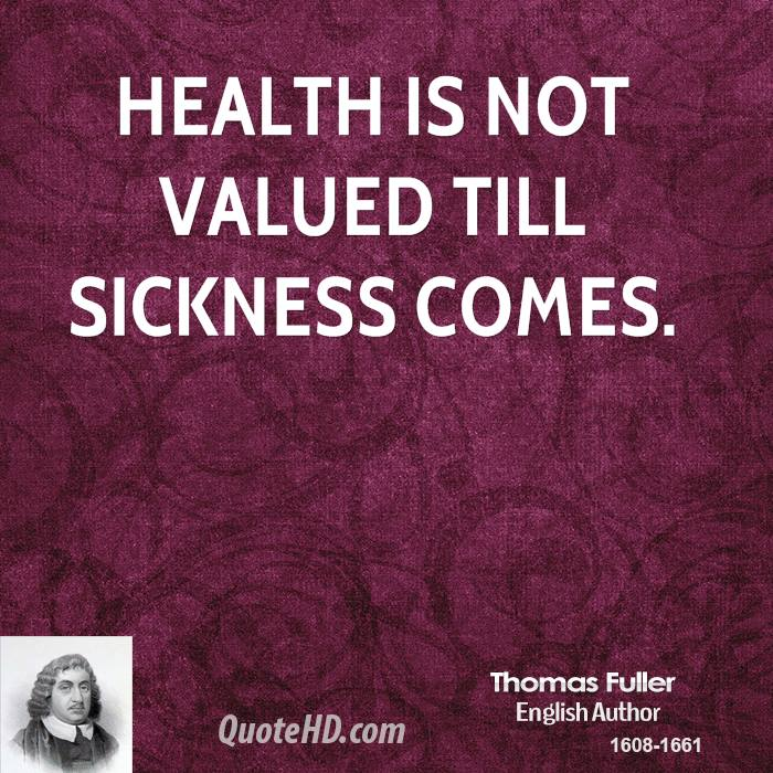 Health is not valued till sickness comes.