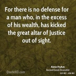 For there is no defense for a man who, in the excess of his wealth, has kicked the great altar of Justice out of sight.