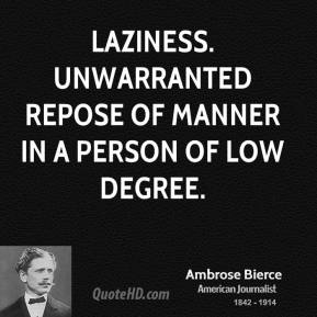 Laziness. Unwarranted repose of manner in a person of low degree.