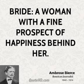 Bride: A woman with a fine prospect of happiness behind her.