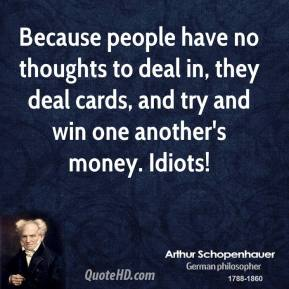 Because people have no thoughts to deal in, they deal cards, and try and win one another's money. Idiots!