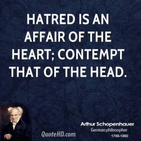 Hatred is an affair of the heart; contempt that of the head.