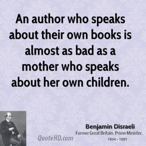 An author who speaks about their own books is almost as bad as a mother who speaks about her own children.