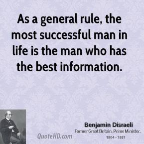 Benjamin Disraeli - As a general rule, the most successful man in life is the man who has the best information.